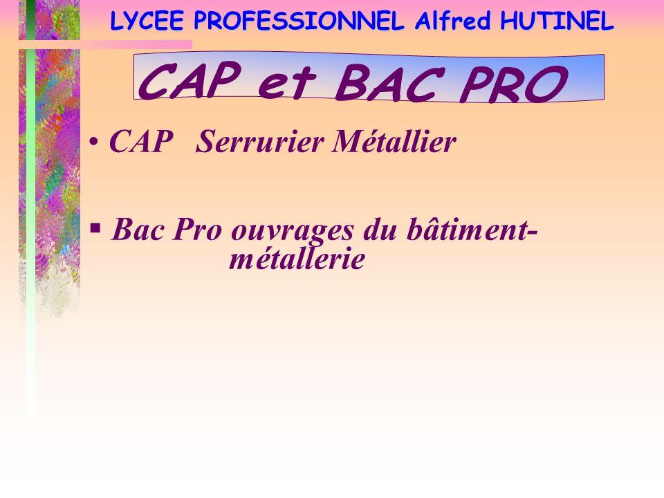 LYCEE PROFESSIONNEL Alfred HUTINEL CAP Serrurier Métallier  Bac Pro ouvrages du bâtiment- métallerie