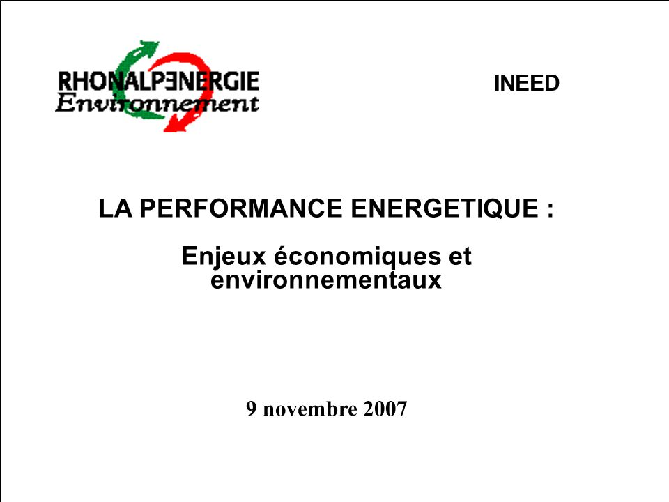 1 SCET Réseau Intersem LA PERFORMANCE ENERGETIQUE : Enjeux économiques et environnementaux 9 novembre 2007 INEED