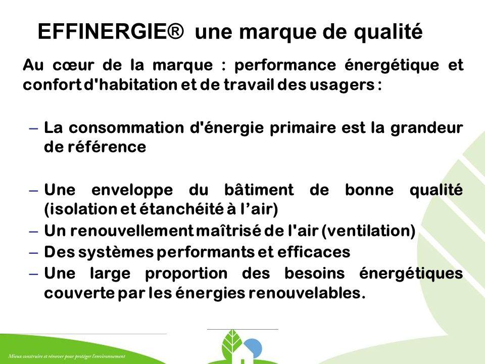 EFFINERGIE® une marque de qualité Au cœur de la marque : performance énergétique et confort d'habitation et de travail des usagers : – La consommation