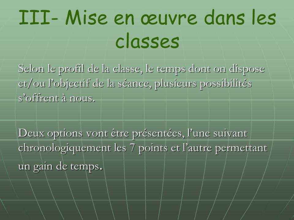 III- Mise en œuvre dans les classes Selon le profil de la classe, le temps dont on dispose et/ou l'objectif de la séance, plusieurs possibilités s'off
