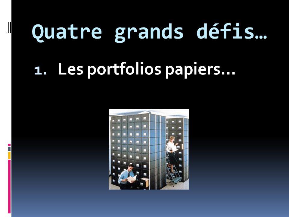 Quatre grands défis… 1. Les portfolios papiers…