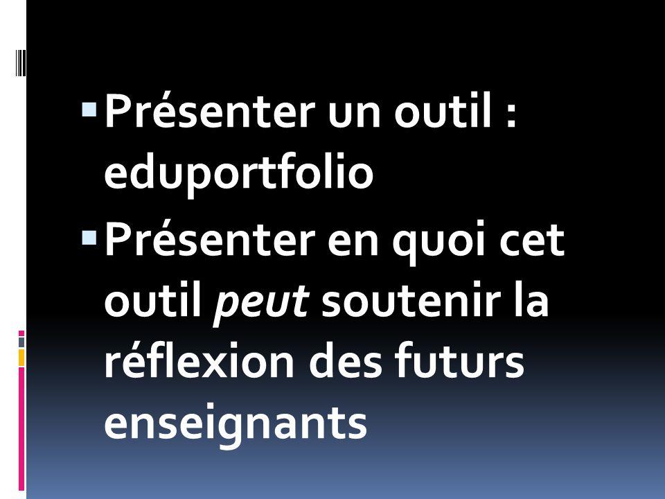  Présenter un outil : eduportfolio  Présenter en quoi cet outil peut soutenir la réflexion des futurs enseignants