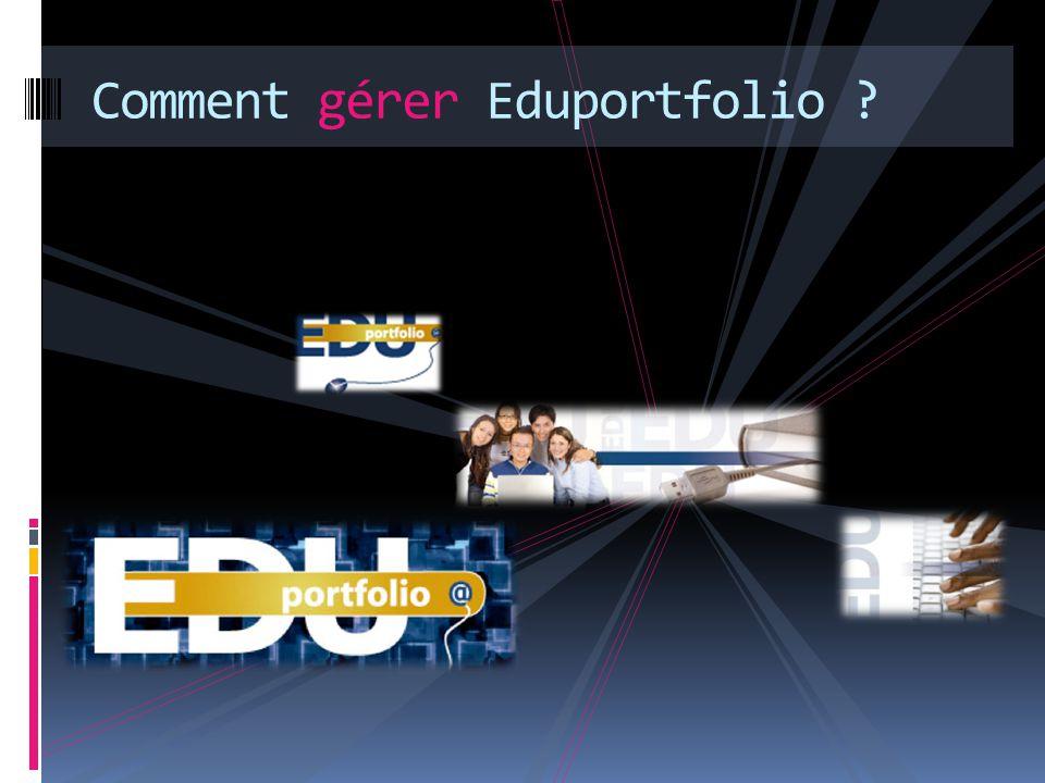 Comment gérer Eduportfolio ?