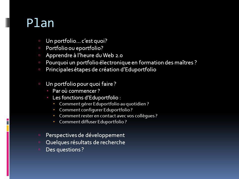 Plan  Un portfolio… c'est quoi?  Portfolio ou eportfolio?  Apprendre à l'heure du Web 2.0  Pourquoi un portfolio électronique en formation des maî