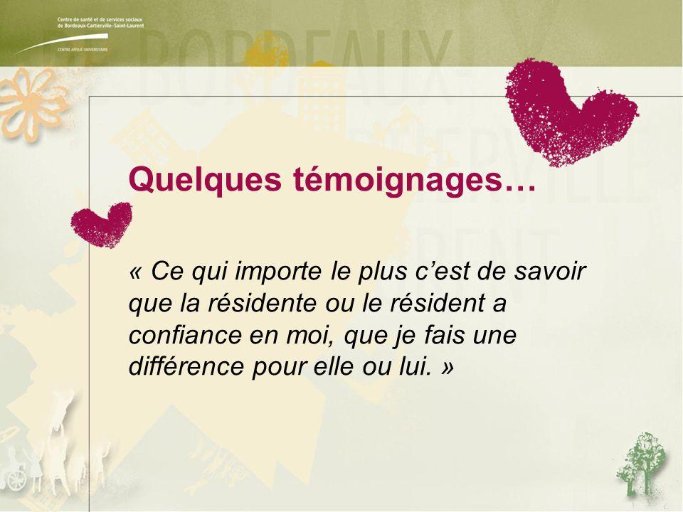Quelques témoignages… « Ce qui importe le plus c'est de savoir que la résidente ou le résident a confiance en moi, que je fais une différence pour elle ou lui.
