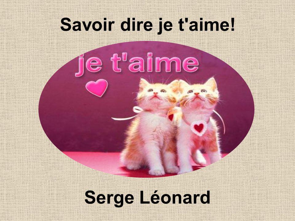 Savoir dire je t aime! Serge Léonard