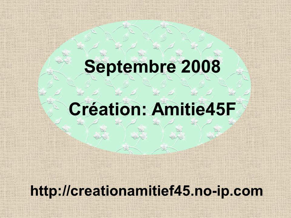 Septembre 2008 Création: Amitie45F http://creationamitief45.no-ip.com
