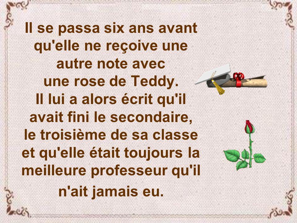 Un an plus tard, elle trouva sous sa porte, une note avec une rose de Teddy lui disant qu'elle était la meilleure enseignante qu'il n'avait jamais eu.