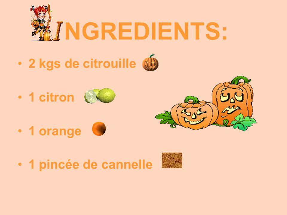 NGREDIENTS: 2 kgs de citrouille 1 citron 1 orange 1 pincée de cannelle
