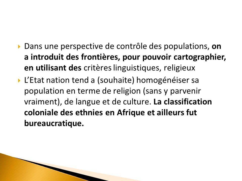  Dans une perspective de contrôle des populations, on a introduit des frontières, pour pouvoir cartographier, en utilisant des critères linguistiques