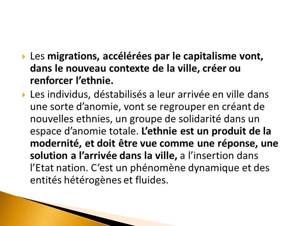  Les migrations, accélérées par le capitalisme vont, dans le nouveau contexte de la ville, créer ou renforcer l'ethnie.  Les individus, déstabilisés
