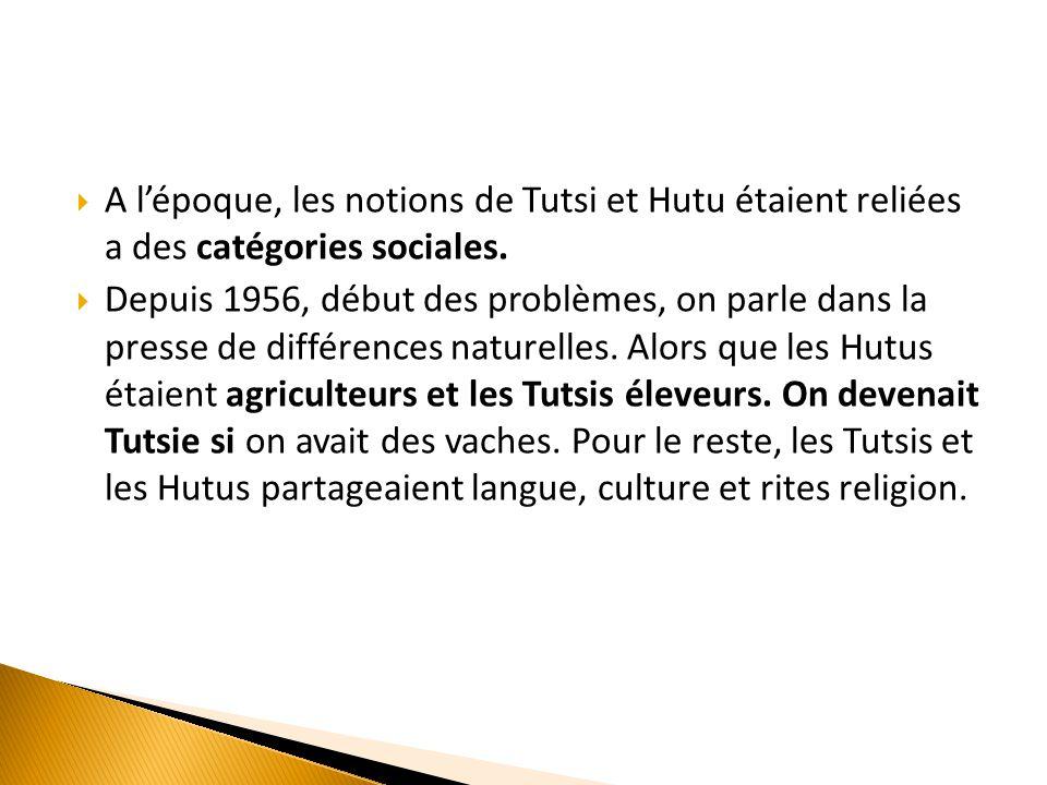  A l'époque, les notions de Tutsi et Hutu étaient reliées a des catégories sociales.  Depuis 1956, début des problèmes, on parle dans la presse de d