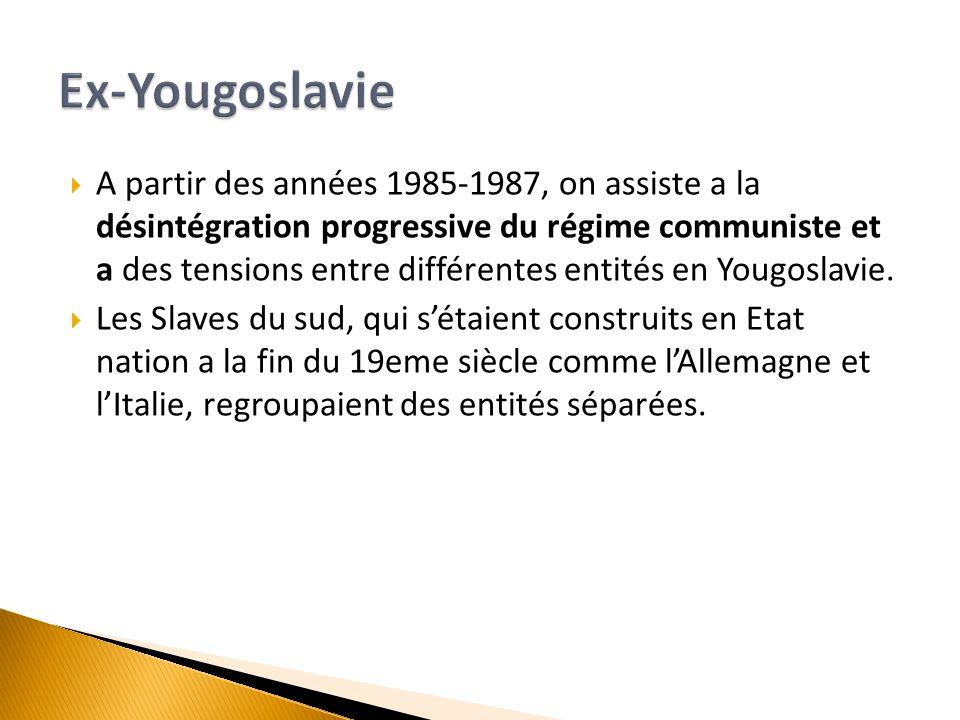  A partir des années 1985-1987, on assiste a la désintégration progressive du régime communiste et a des tensions entre différentes entités en Yougos