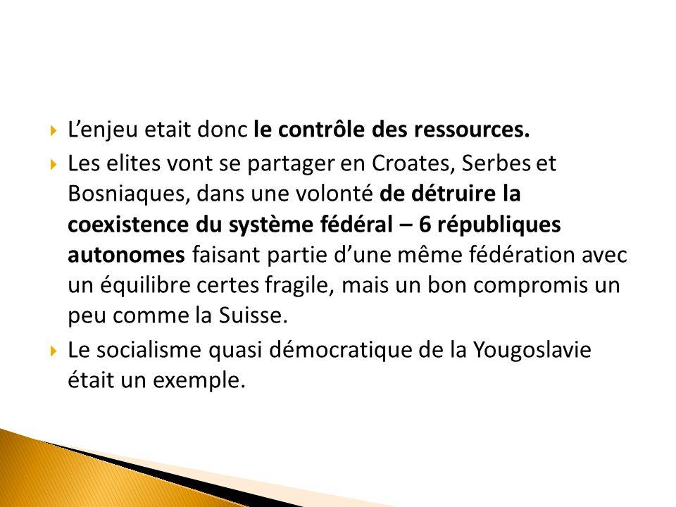  L'enjeu etait donc le contrôle des ressources.  Les elites vont se partager en Croates, Serbes et Bosniaques, dans une volonté de détruire la coexi