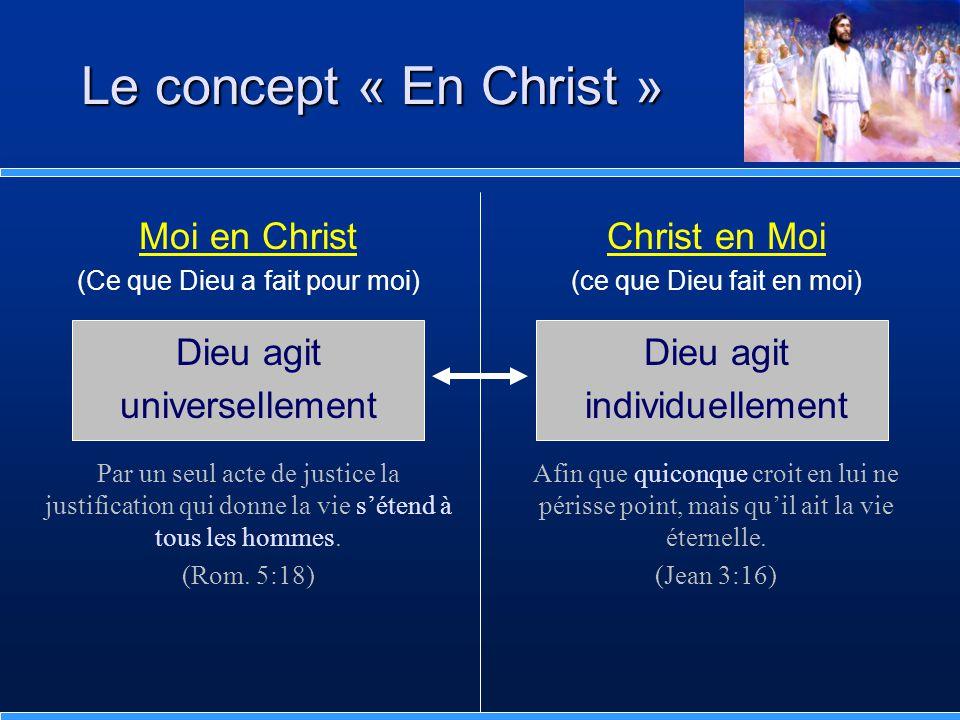 Moi en Christ (Ce que Dieu a fait pour moi) Dieu agit universellement Par un seul acte de justice la justification qui donne la vie s'étend à tous les