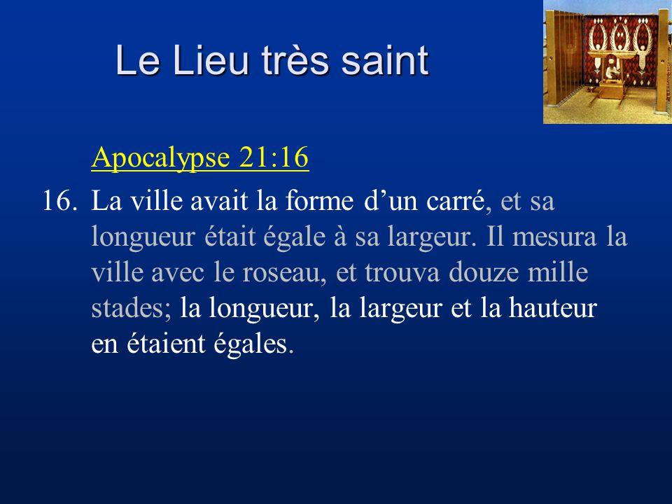 Le Lieu très saint Apocalypse 21:16 16.La ville avait la forme d'un carré, et sa longueur était égale à sa largeur. Il mesura la ville avec le roseau,