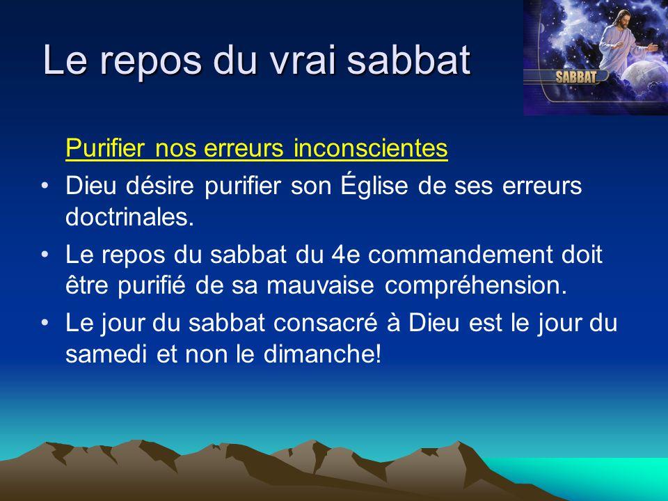 Purifier nos erreurs inconscientes Dieu désire purifier son Église de ses erreurs doctrinales. Le repos du sabbat du 4e commandement doit être purifié