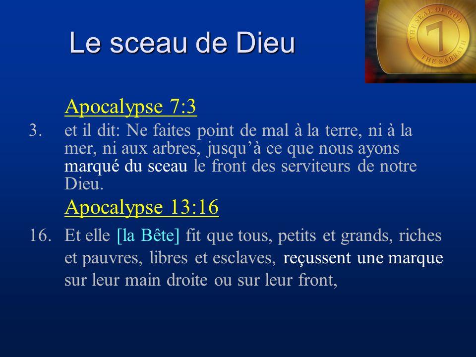 Le sceau de Dieu Apocalypse 7:3 3.et il dit: Ne faites point de mal à la terre, ni à la mer, ni aux arbres, jusqu'à ce que nous ayons marqué du sceau