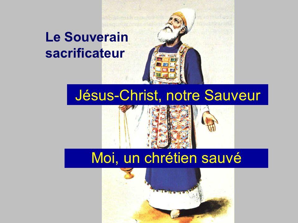 Le Souverain sacrificateur Jésus-Christ, notre Sauveur Moi, un chrétien sauvé