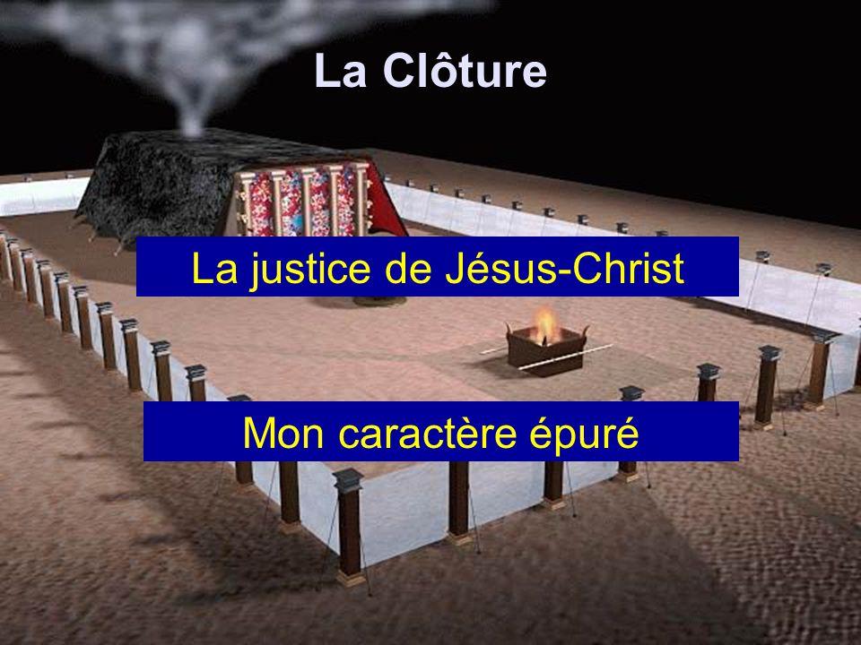 La Clôture La justice de Jésus-Christ Mon caractère épuré
