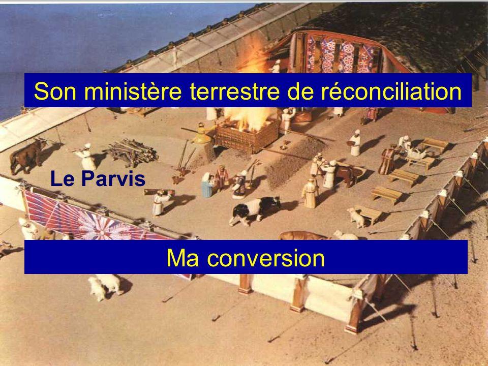 Le Parvis Son ministère terrestre de réconciliation Ma conversion