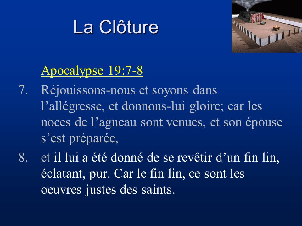 La Clôture Apocalypse 19:7-8 7.Réjouissons-nous et soyons dans l'allégresse, et donnons-lui gloire; car les noces de l'agneau sont venues, et son épou