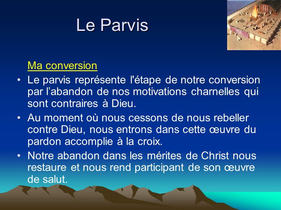 Le Parvis Ma conversion Le parvis représente l'étape de notre conversion par l'abandon de nos motivations charnelles qui sont contraires à Dieu. Au mo