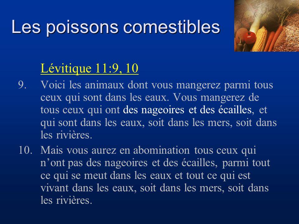 Les poissons comestibles Lévitique 11:9, 10 9.Voici les animaux dont vous mangerez parmi tous ceux qui sont dans les eaux. Vous mangerez de tous ceux