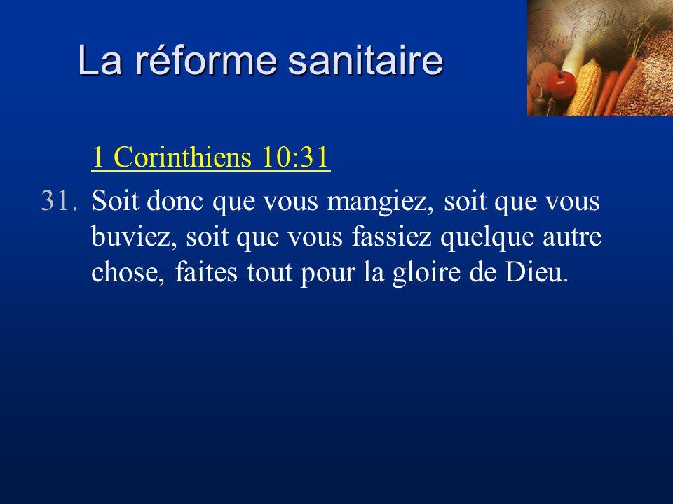 La réforme sanitaire 1 Corinthiens 10:31 31.Soit donc que vous mangiez, soit que vous buviez, soit que vous fassiez quelque autre chose, faites tout p