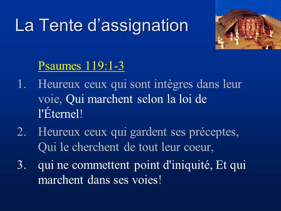 La Tente d'assignation Psaumes 119:1-3 1.Heureux ceux qui sont intègres dans leur voie, Qui marchent selon la loi de l'Éternel! 2.Heureux ceux qui gar