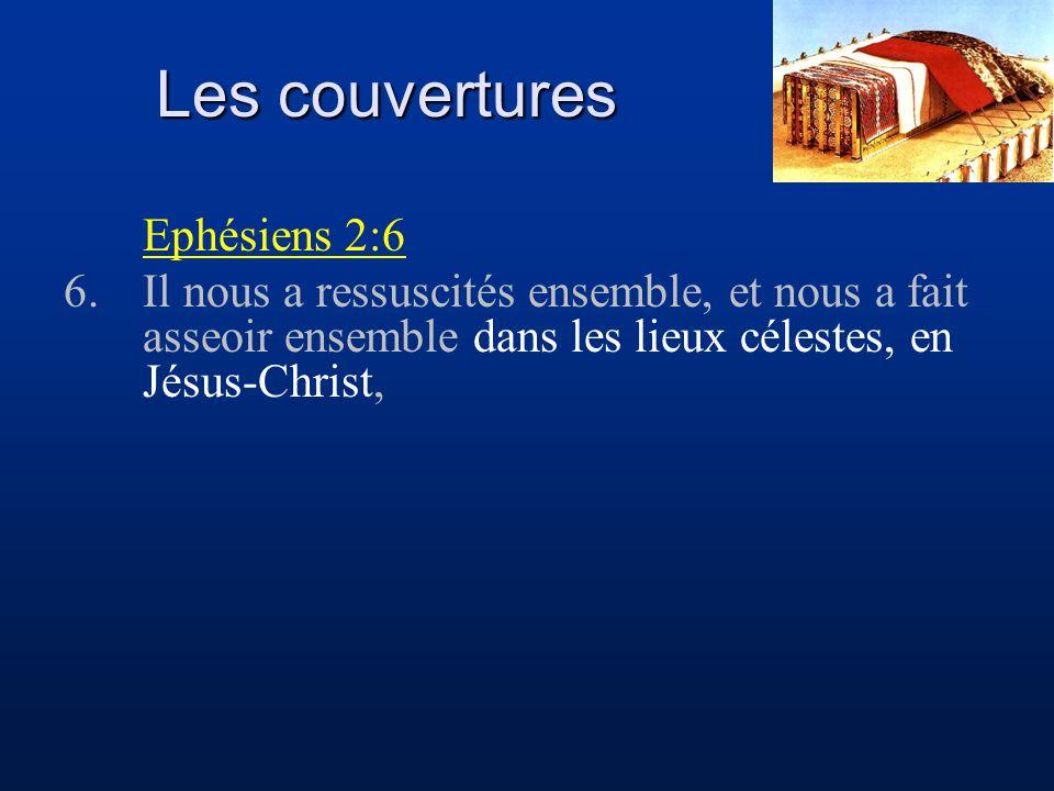 Les couvertures Ephésiens 2:6 6.Il nous a ressuscités ensemble, et nous a fait asseoir ensemble dans les lieux célestes, en Jésus-Christ,