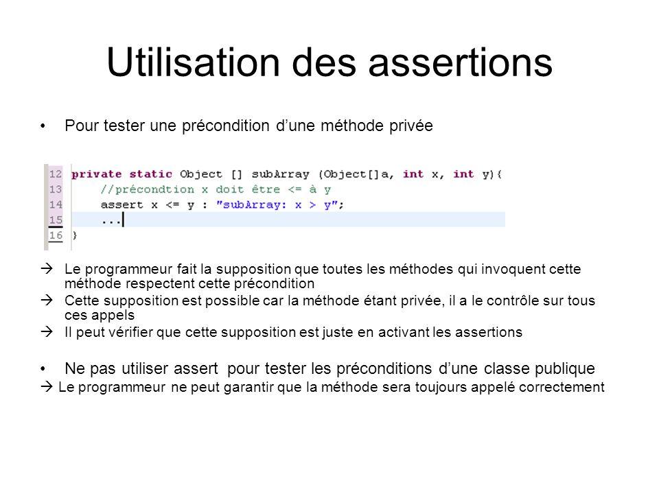 Utilisation des assertions Pour tester une précondition d'une méthode privée  Le programmeur fait la supposition que toutes les méthodes qui invoquen