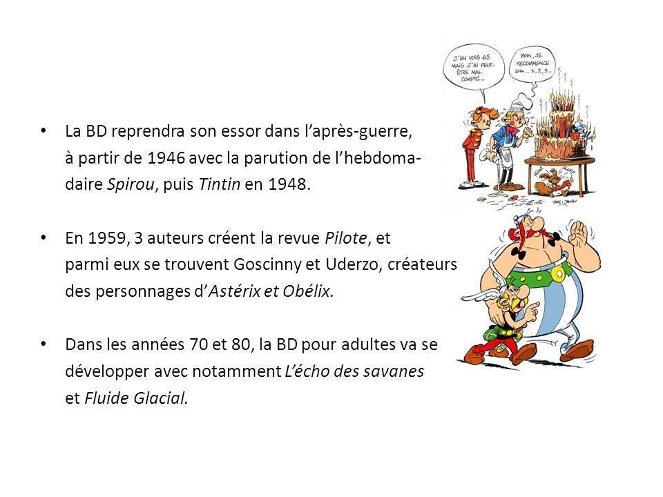 La BD reprendra son essor dans l'après-guerre, à partir de 1946 avec la parution de l'hebdoma- daire Spirou, puis Tintin en 1948. En 1959, 3 auteurs c