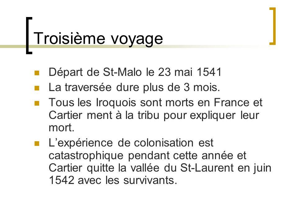 Troisième voyage Départ de St-Malo le 23 mai 1541 La traversée dure plus de 3 mois.