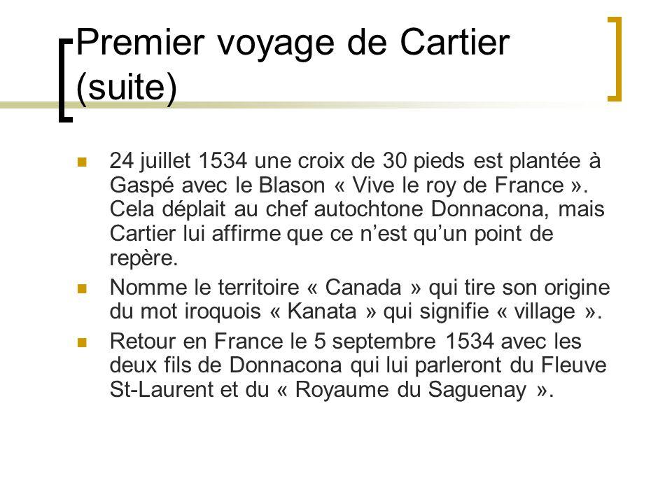 Premier voyage de Cartier (suite) 24 juillet 1534 une croix de 30 pieds est plantée à Gaspé avec le Blason « Vive le roy de France ».
