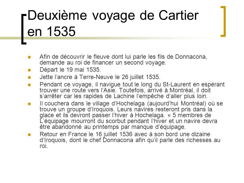 Deuxième voyage de Cartier en 1535 Afin de découvrir le fleuve dont lui parle les fils de Donnacona, demande au roi de financer un second voyage.