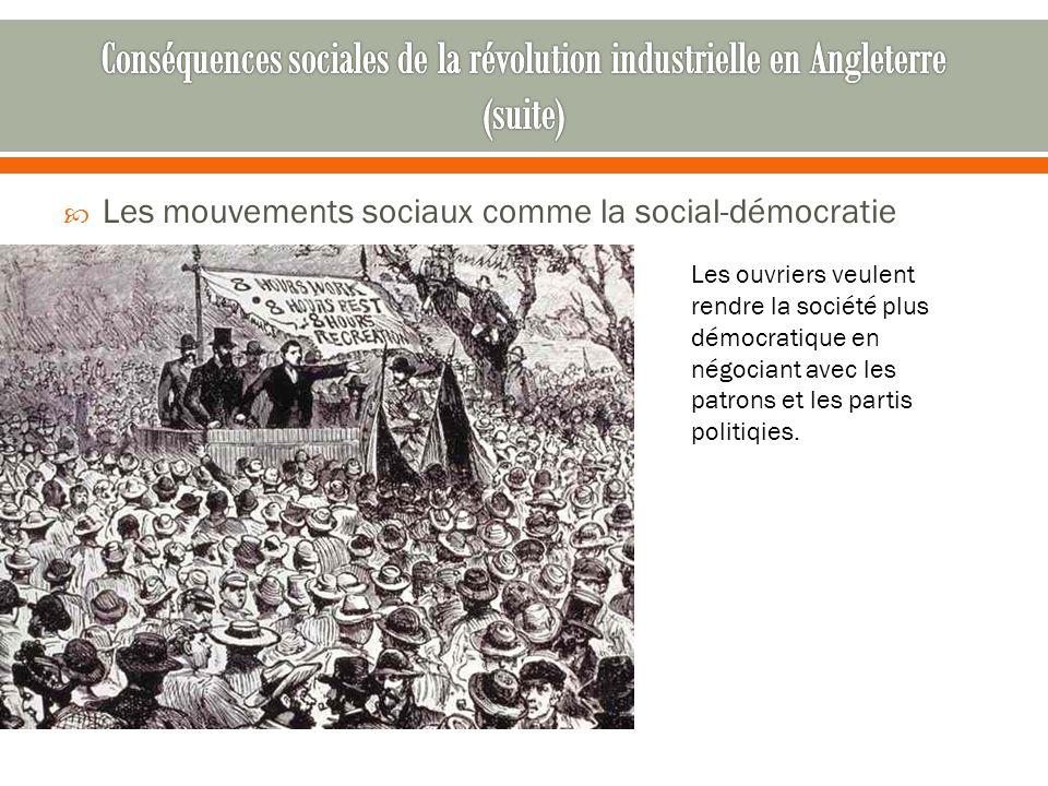  Les mouvements sociaux comme la social-démocratie Les ouvriers veulent rendre la société plus démocratique en négociant avec les patrons et les partis politiqies.