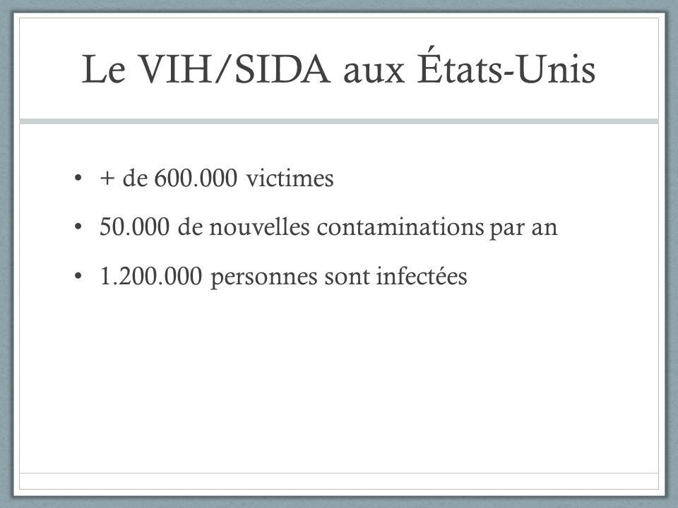 Le VIH/SIDA aux États-Unis + de 600.000 victimes 50.000 de nouvelles contaminations par an 1.200.000 personnes sont infectées