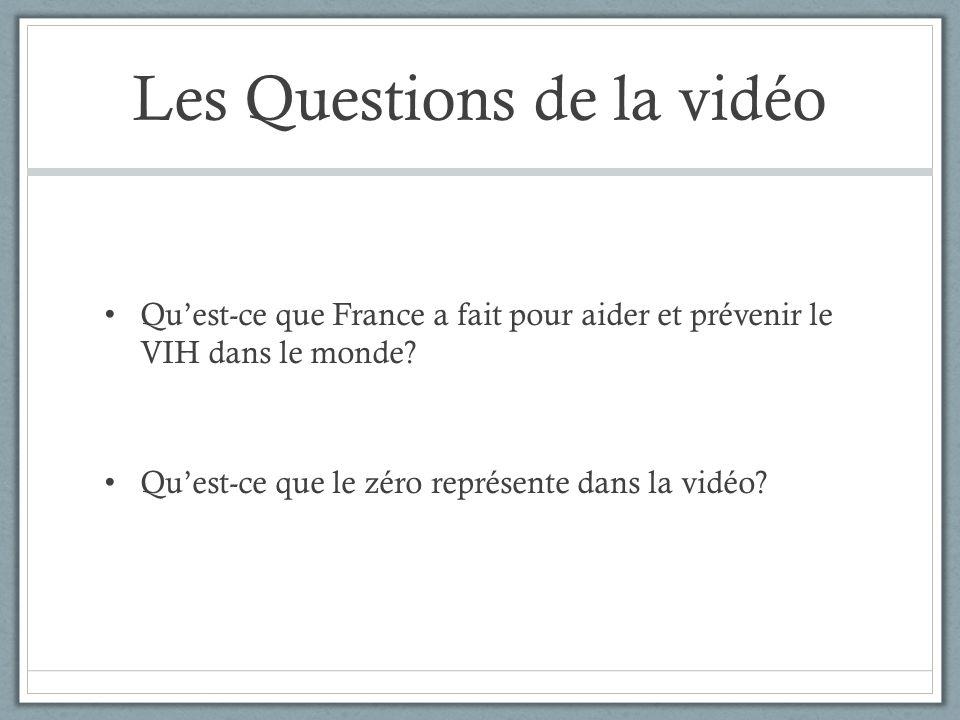 Les Questions de la vidéo Qu'est-ce que France a fait pour aider et prévenir le VIH dans le monde? Qu'est-ce que le zéro représente dans la vidéo?