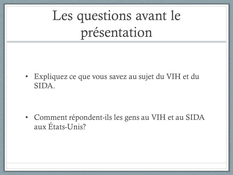 Les questions avant le présentation Expliquez ce que vous savez au sujet du VIH et du SIDA. Comment répondent-ils les gens au VIH et au SIDA aux États