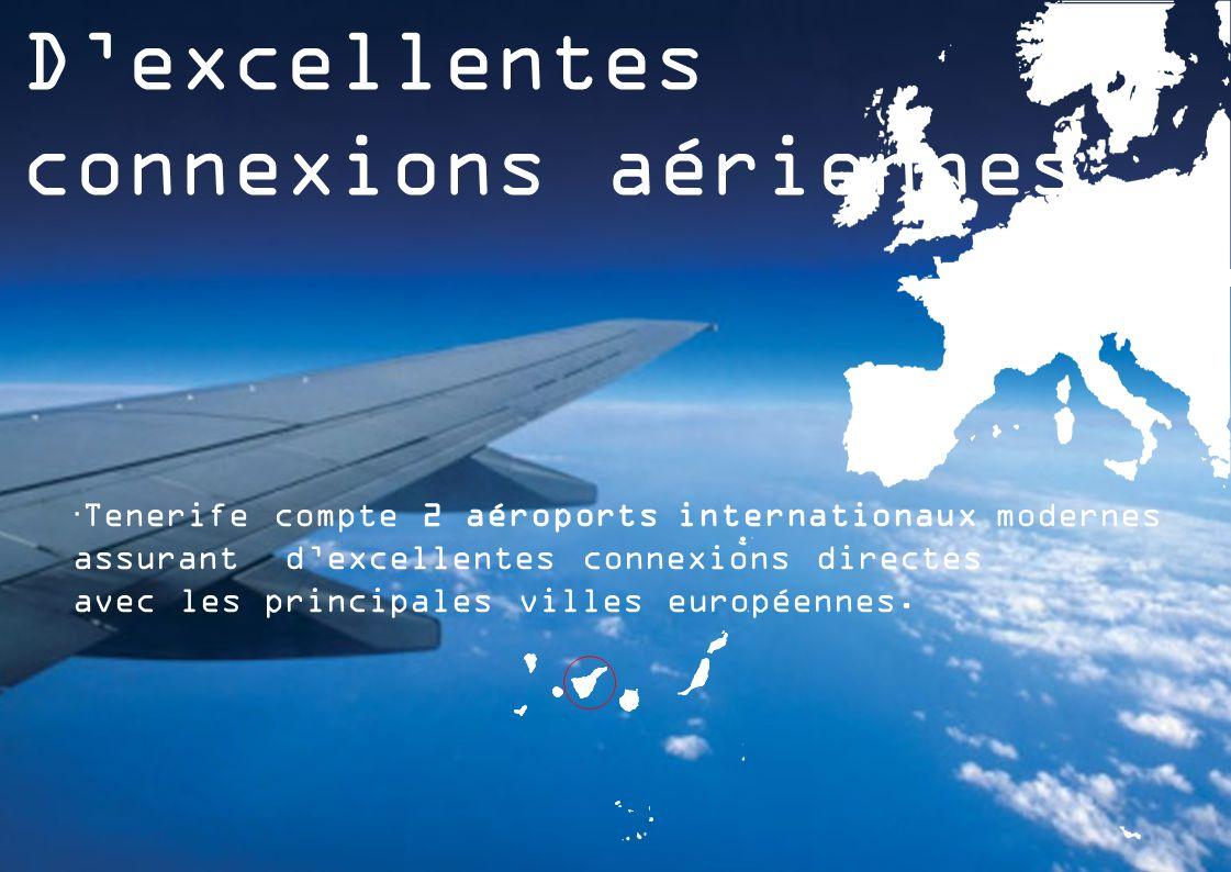 D'excellentes connexions aériennes  Tenerife compte 2 aéroports internationaux modernes assurant d'excellentes connexions directes avec les principales villes européennes.