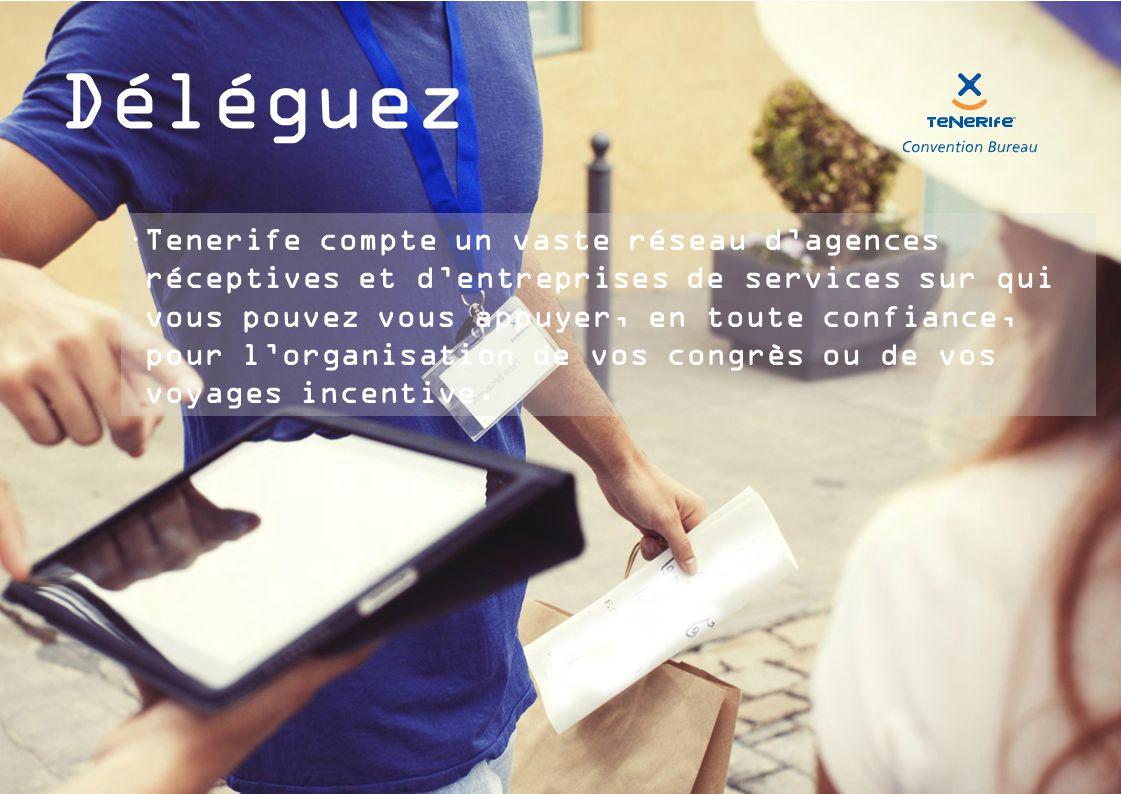 Déléguez  Tenerife compte un vaste réseau d'agences réceptives et d'entreprises de services sur qui vous pouvez vous appuyer, en toute confiance, pour l'organisation de vos congrès ou de vos voyages incentive.