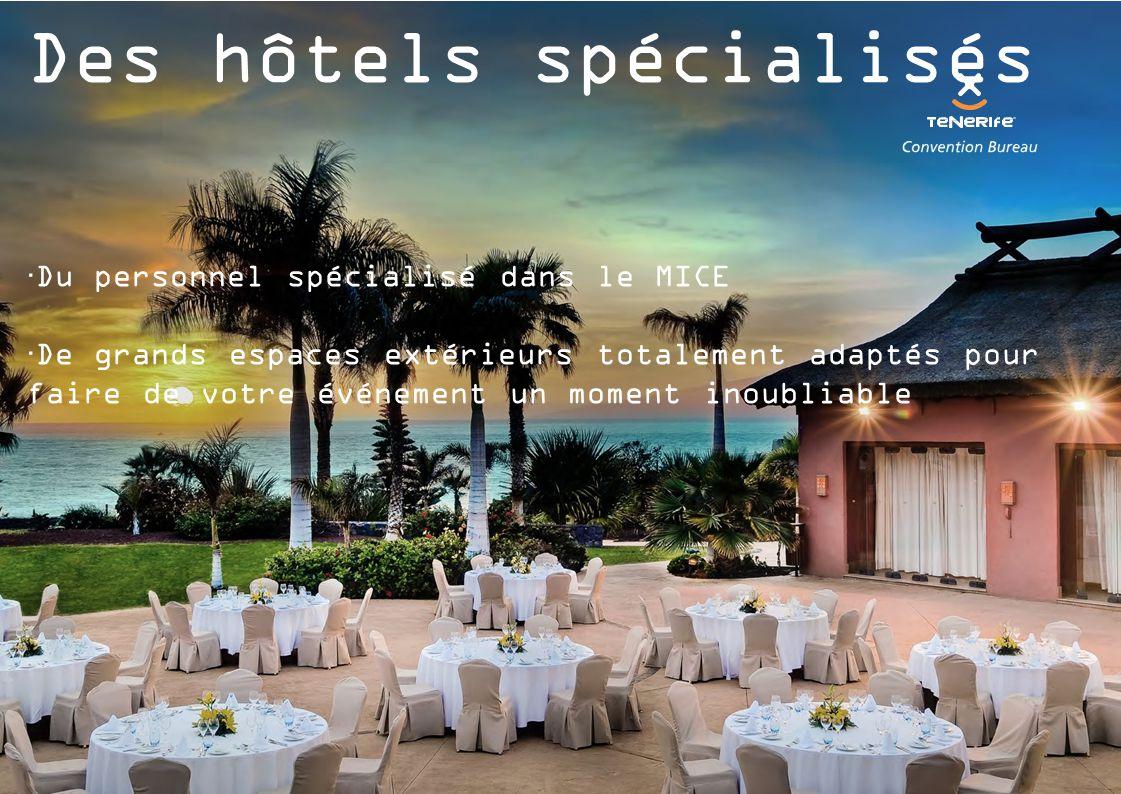 Des hôtels spécialisés  Du personnel spécialisé dans le MICE  De grands espaces extérieurs totalement adaptés pour faire de votre événement un moment inoubliable