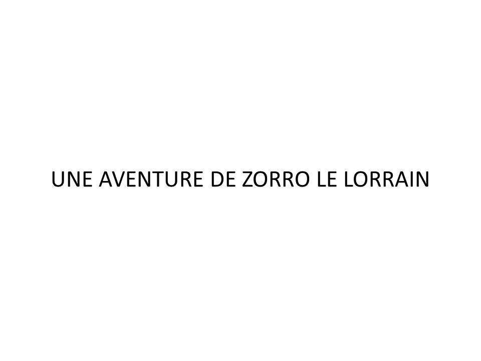 UNE AVENTURE DE ZORRO LE LORRAIN