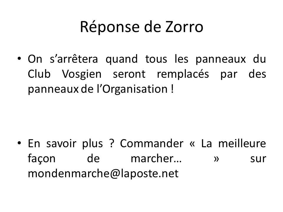 Réponse de Zorro On s'arrêtera quand tous les panneaux du Club Vosgien seront remplacés par des panneaux de l'Organisation .