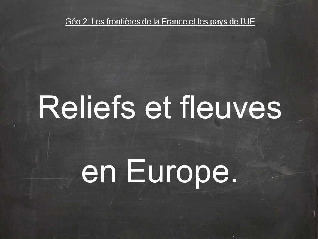 Reliefs et fleuves en Europe. Géo 2: Les frontières de la France et les pays de l'UE