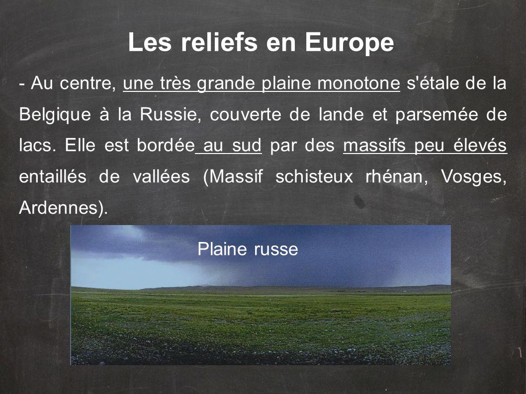 - Au centre, une très grande plaine monotone s'étale de la Belgique à la Russie, couverte de lande et parsemée de lacs. Elle est bordée au sud par des