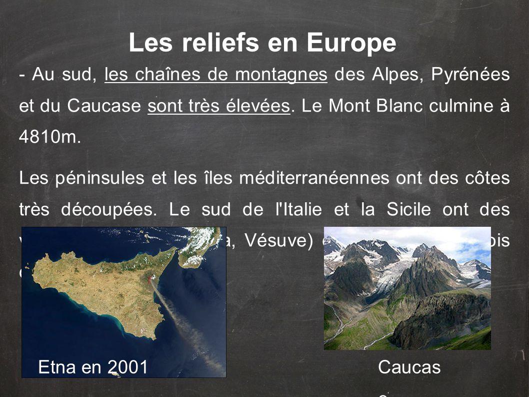 - Au sud, les chaînes de montagnes des Alpes, Pyrénées et du Caucase sont très élevées. Le Mont Blanc culmine à 4810m. Les péninsules et les îles médi