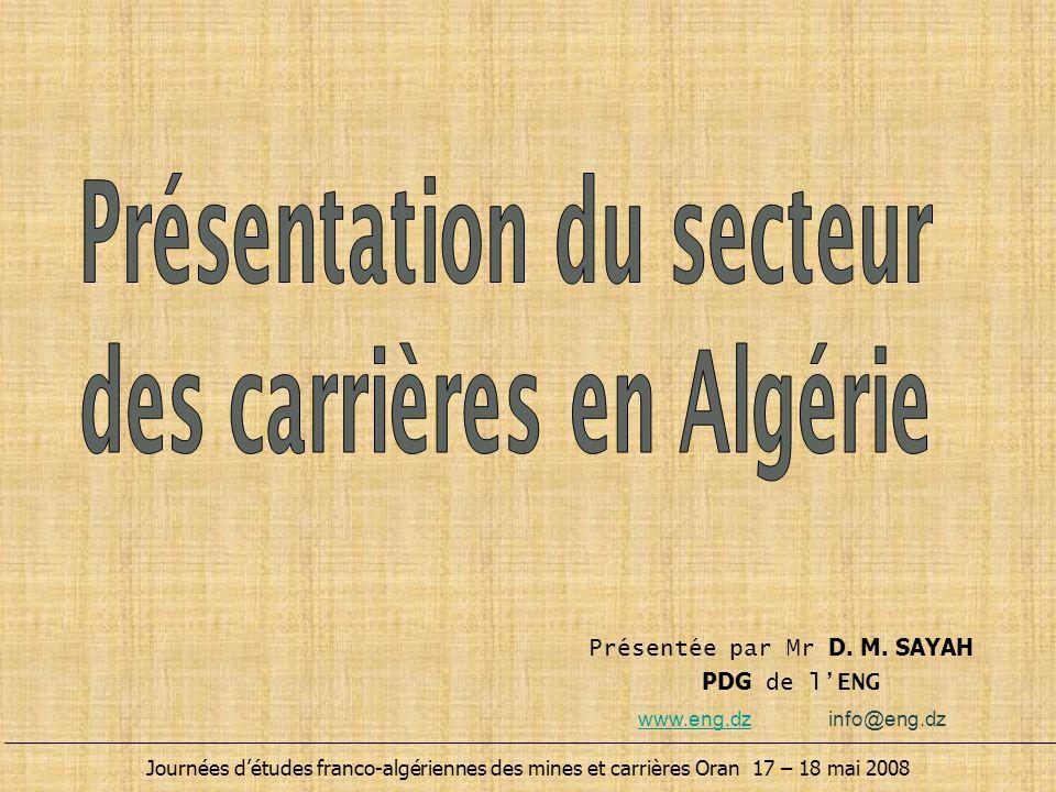 PLAN Journées d'études franco-algériennes des mines et carrières Oran 17 – 18 mai 2008 Présentation de l'ENG L'Algérie en quelques chiffres La réglementation minière Le Marché des Granulats et l'Environnement Conclusion