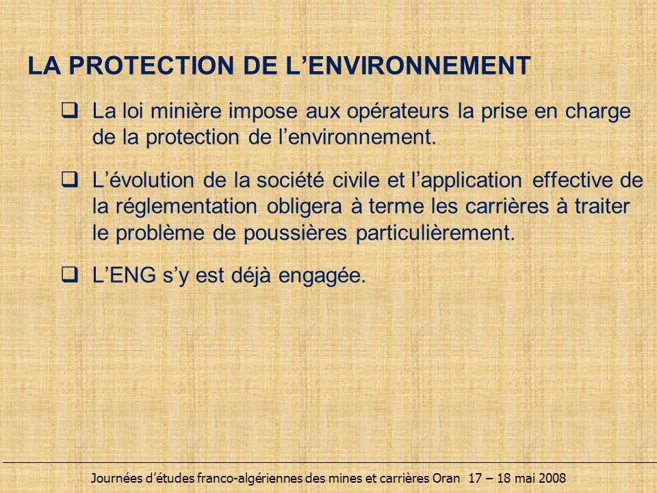 LA PROTECTION DE L'ENVIRONNEMENT  La loi minière impose aux opérateurs la prise en charge de la protection de l'environnement.  L'évolution de la so
